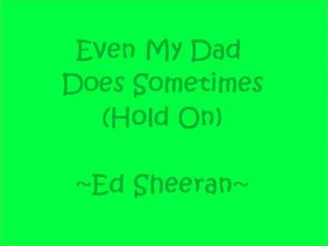 free download mp3 ed sheeran even my dad does sometimes even my dad does sometimes hold on ed sheeran live