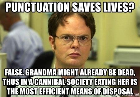 Punctuation Meme - punctuation saves lives false grandma might already be dead thus in a cannibal society eating