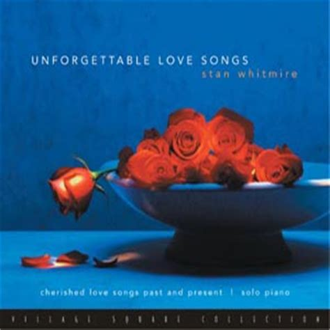 theme song unforgettable love unforgettable love songs stan whitmire