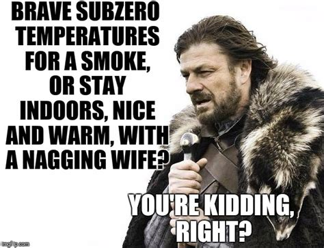 Nagging Girlfriend Meme - 10 years ago ex got mad and said i had to smoke outside it was fine unless she decided to
