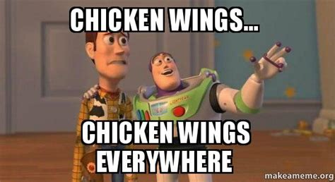 Chicken Wing Meme - chicken wings chicken wings everywhere buzz and woody
