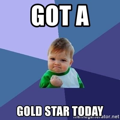 Gold Star Meme - got a gold star today success kid meme generator
