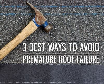Best Ways To Prevent Roof 3 Best Ways To Avoid Premature Roof Failure Kravelv
