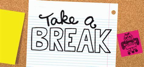on break sign for desk take a break save your life brainscape blog