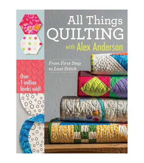 All Things Quilting by Alex All Things Quilting Book Joann Jo