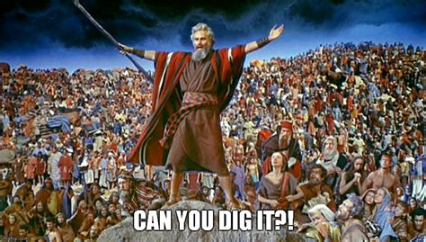 can you dig it meme rallying the troops imgflip