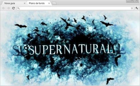 theme google chrome supernatural 4web geek supernatural tema para chrome