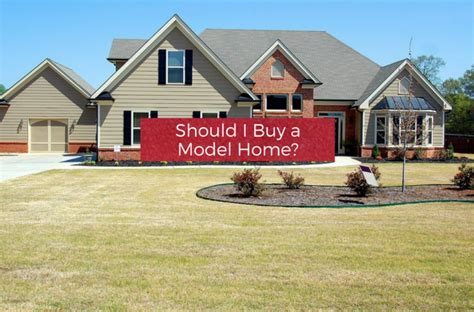 should i buy the house should i buy a model home your wild home