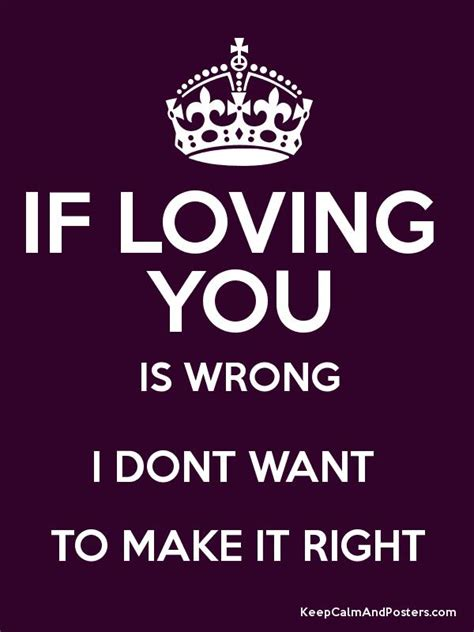 If Loving You Is Wrong I Dont Want To Be Right by If Loving You Is Wrong I Dont Want To Make It Right Keep