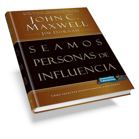 Becoming A Person Of Influence C Maxwell Jim Dornan seamos personas de influencia c maxwell jim dornan como impactar positivamente a los