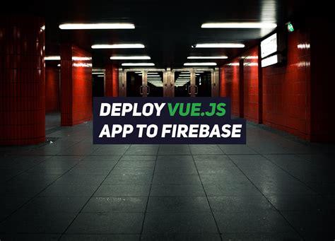 deploy vuejs app  firebase hosting renat galyamov