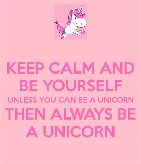 Be A Unicorn by Keep Calm And Be Yourself Unless You Can Be A Unicorn Then