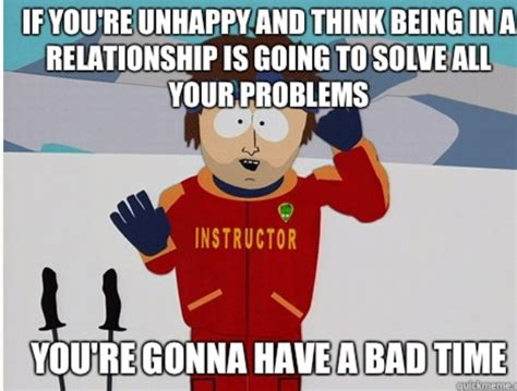 Unhappy Meme - for all those who complain about being single and unhappy