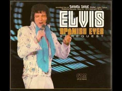 elvis presley biography in spanish elvis presley spanish eyes by request may 24 1974 full