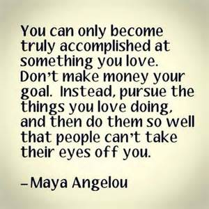 Only become truly accomplished at something you love don t make money