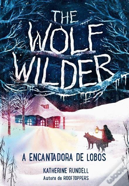 Rooftoppers Para Penghuni Atap Katherine Rundell a sair do forno quot the wolf wilder a encantadora dos lobos