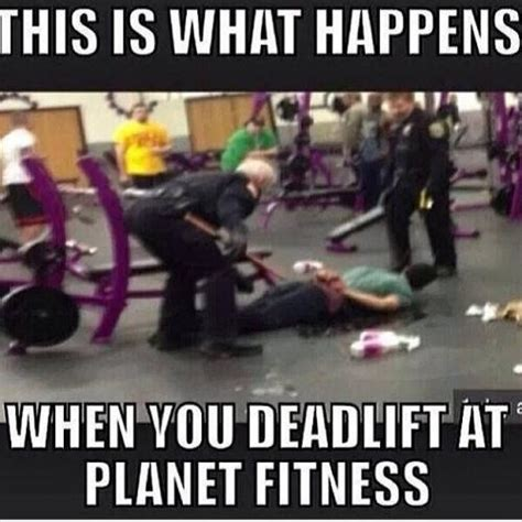 Planet Fitness Meme - this is what happens when you deadlift at planet fitness