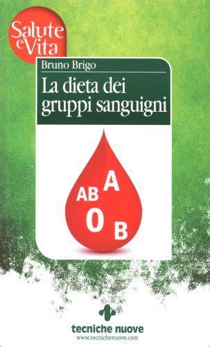 alimentazione per gruppo sanguigno la dieta dei gruppi sanguigni libro di bruno brigo