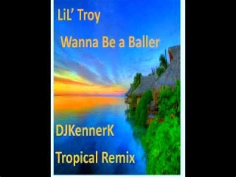lil troy wanna be a baller download lil troy wanna be a baller tropical remix youtube
