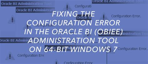 Obiee Administration by Fixing The Configuration Error In The Oracle Bi Obiee Administration Tool On 64 Bit Windows 7
