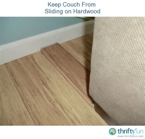 how to keep couches from sliding on hardwood floors keeping furniture from sliding on hardwood its always