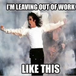 Leaving Work Meme - i m leaving out of work like this
