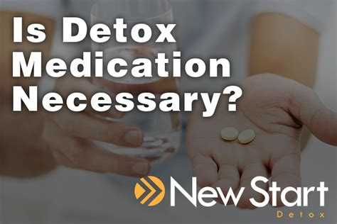 New Detox Medication by Is Detox Medication Necessary For Recovery From