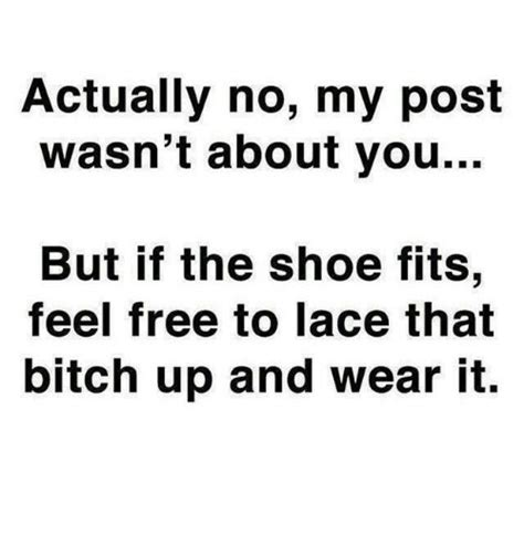 If The Shoe Fits Meme - 25 best memes about no my post wasnt about you no my