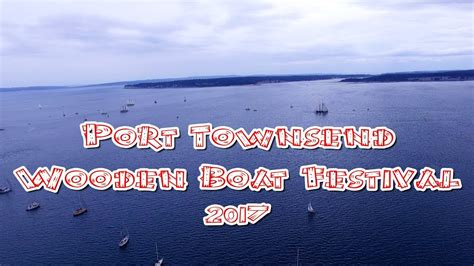 port townsend wooden boat festival 2017 port townsend wooden boat festival 2017 dji phantom 3s