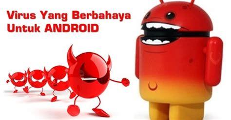 membuat virus android ini virus yang sangat berbahaya untuk hp android