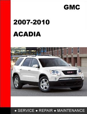 service and repair manuals 2010 gmc acadia electronic throttle control service manual pdf 2010 gmc acadia workshop manuals service manual pdf 2010 gmc acadia body