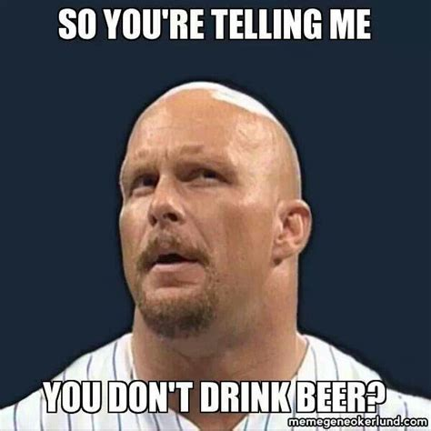 Stone Cold Meme - stone cold steve drinks beer i love beer pinterest