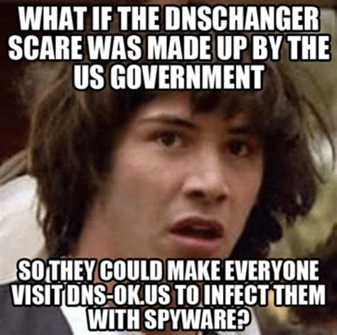 Conspiracy Meme - dnschanger conspiracy conspiracy keanu know your meme