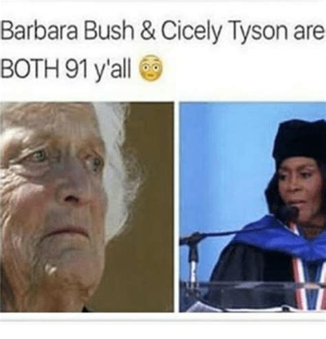 Barbara Meme - barbara bush cicely tyson are both 91 y all meme on sizzle