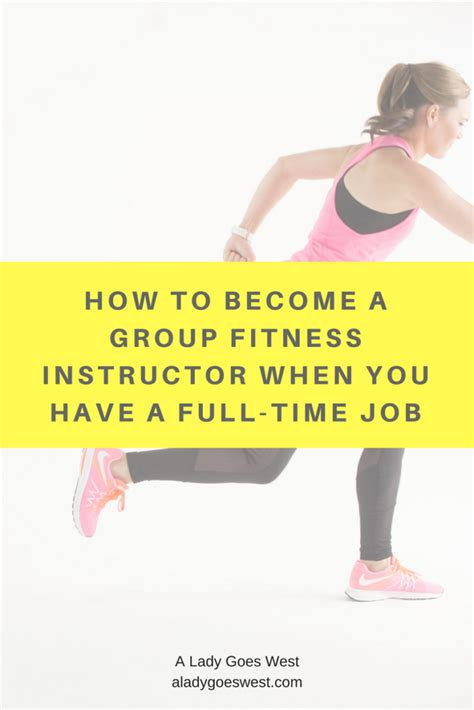 how to become a instructor how to become a fitness instructor when you a time a goes west
