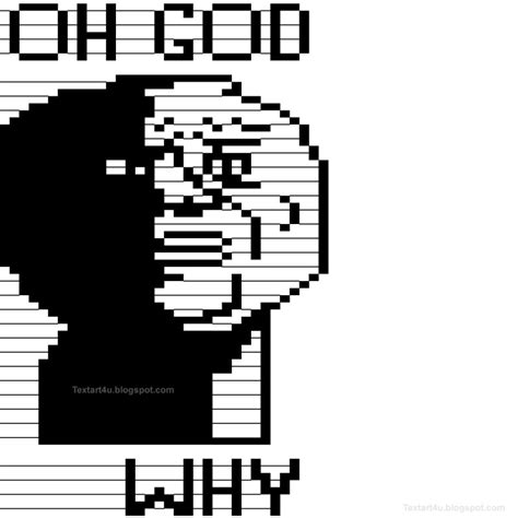Meme Text Art - oh god why meme text face cool ascii text art 4 u