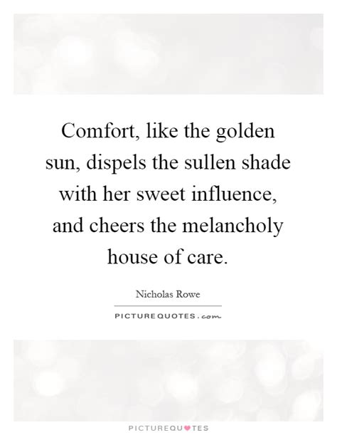 comfort quotes for her comfort like the golden sun dispels the sullen shade