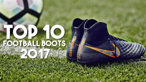 top 10 football shoes top 10 football boots 2017
