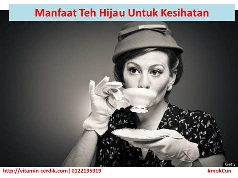 Teh Hijau Ahmad manfaat teh hijau untuk kesihatan vitamin cerdik