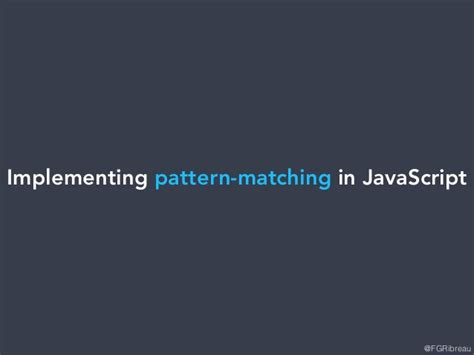 javascript pattern matching replace implementing pattern matching in javascript full version