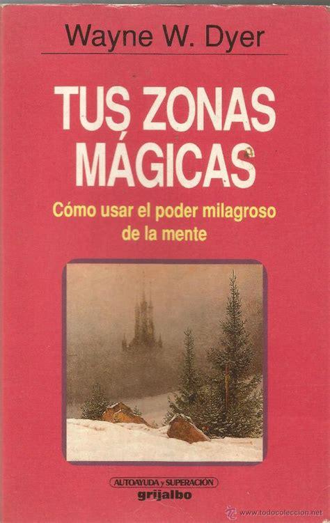 libro tus zonas magicas b61 tus zonas m 225 gicas como usar el poder comprar en todocoleccion 49281752