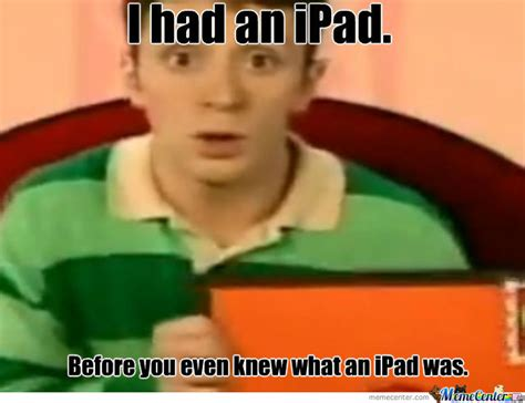 Ipad Meme - the real ipad by geekwithguts meme center