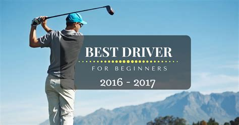 best drivers best driver for beginners or high handicappers in 2018