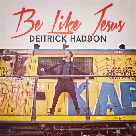 deitrick haddon testify audio deitrick haddon s be like jesus single at radio now