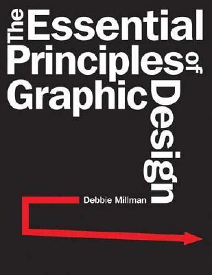 the fundamentals of graphic the essential principles of graphic design by debbie millman