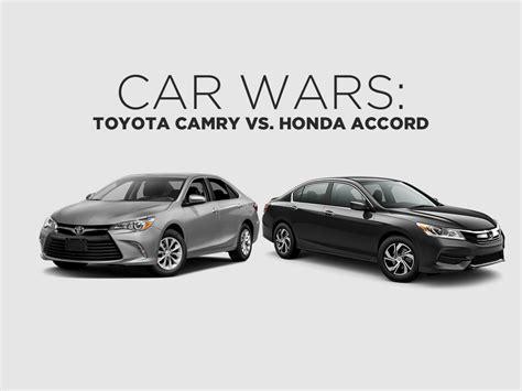 Toyota Or Honda by Car Wars Toyota Camry Vs Honda Accord Toyota Motors