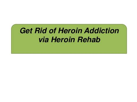 How To Detox From Methadone 125 Mg by Get Rid Of Heroin Addiction Via Heroin Rehab