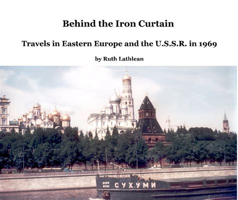 behind the iron curtain behind the iron curtain by ruth lathlean travel blurb