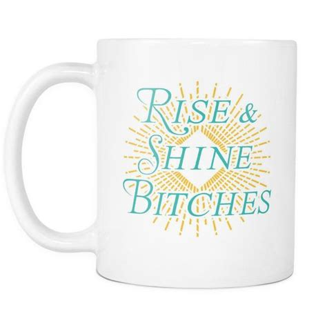 rise  shine bitches mother daughter quotes white mug