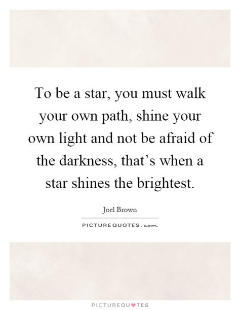 your own light to be a you must walk your own path shine your own